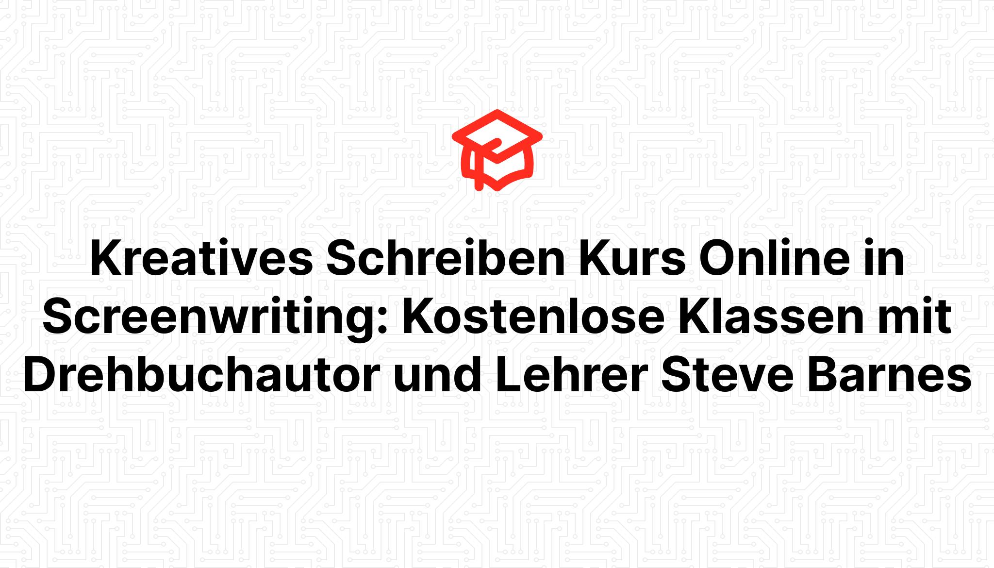 Kreatives Schreiben Kurs Online in Screenwriting: Kostenlose Klassen mit Drehbuchautor und Lehrer Steve Barnes