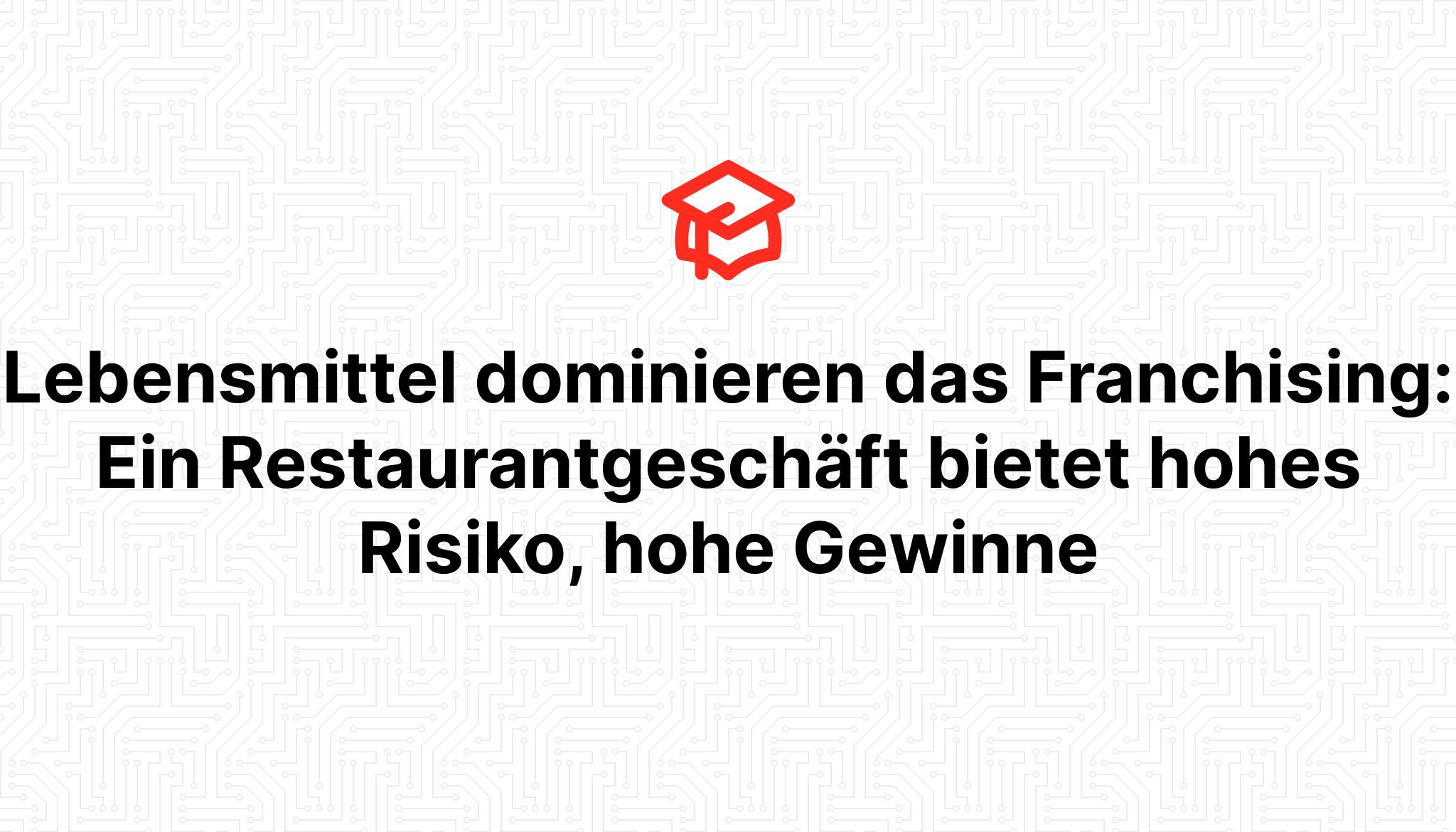 Lebensmittel dominieren das Franchising: Ein Restaurantgeschäft bietet hohes Risiko, hohe Gewinne