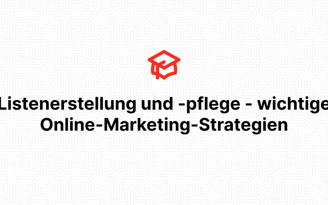 Listenerstellung und -pflege – wichtige Online-Marketing-Strategien