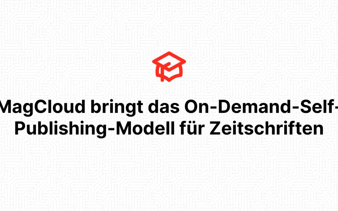 MagCloud bringt das On-Demand-Self-Publishing-Modell für Zeitschriften