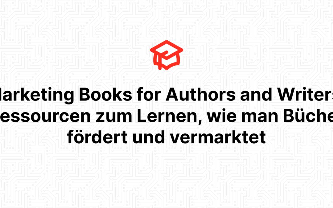 Marketing Books for Authors and Writers: Ressourcen zum Lernen, wie man Bücher fördert und vermarktet