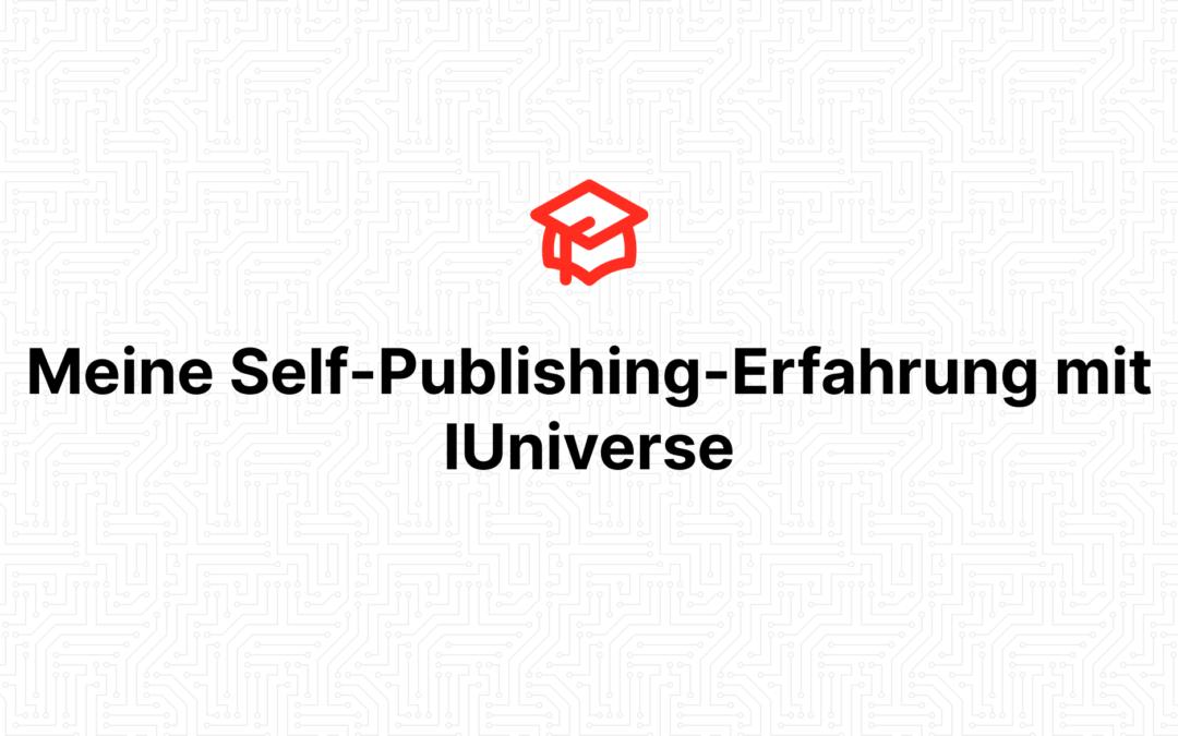Meine Self-Publishing-Erfahrung mit IUniverse