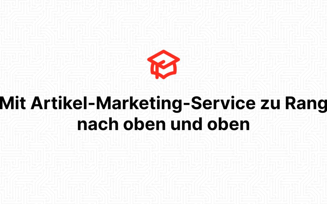 Mit Artikel-Marketing-Service zu Rang nach oben und oben