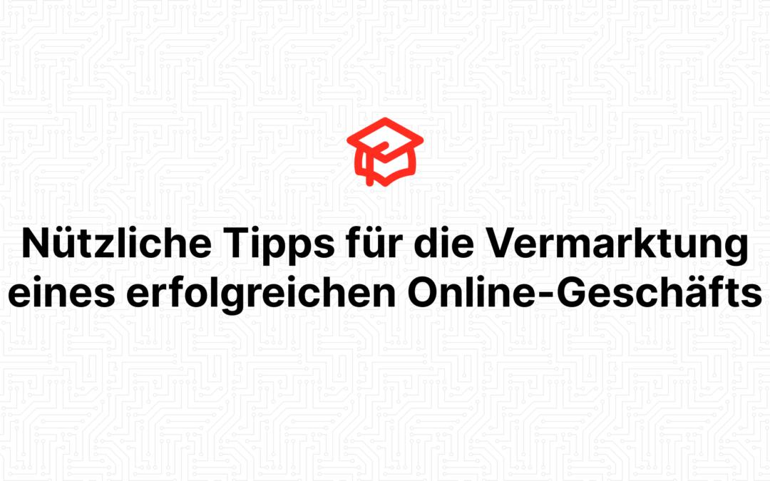 Nützliche Tipps für die Vermarktung eines erfolgreichen Online-Geschäfts