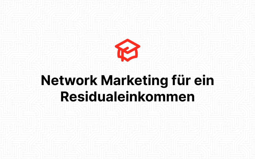 Network Marketing für ein Residualeinkommen