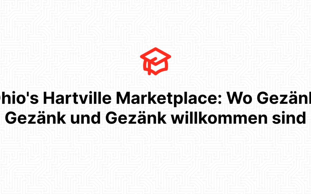 Ohio's Hartville Marketplace: Wo Gezänk, Gezänk und Gezänk willkommen sind