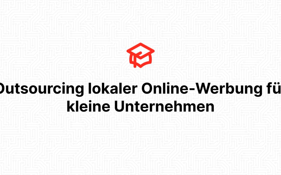 Outsourcing lokaler Online-Werbung für kleine Unternehmen