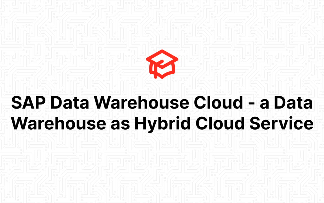 SAP Data Warehouse Cloud – a Data Warehouse as Hybrid Cloud Service