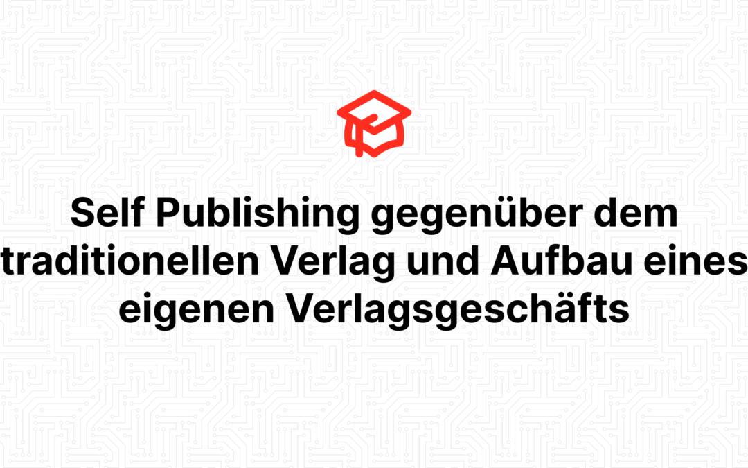 Self Publishing gegenüber dem traditionellen Verlag und Aufbau eines eigenen Verlagsgeschäfts