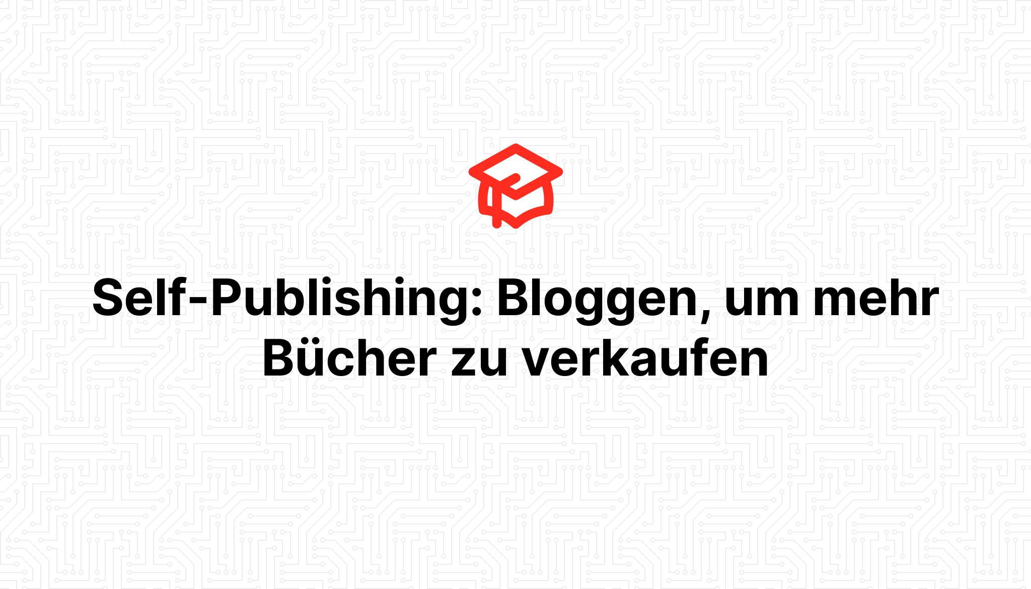 Self-Publishing: Bloggen, um mehr Bücher zu verkaufen
