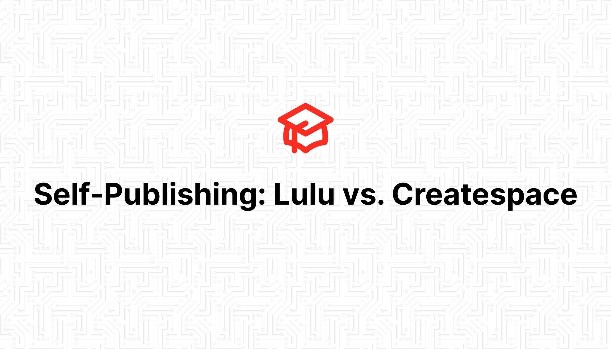 Self-Publishing: Lulu vs. Createspace
