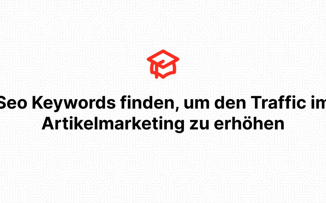Seo Keywords finden, um den Traffic im Artikelmarketing zu erhöhen