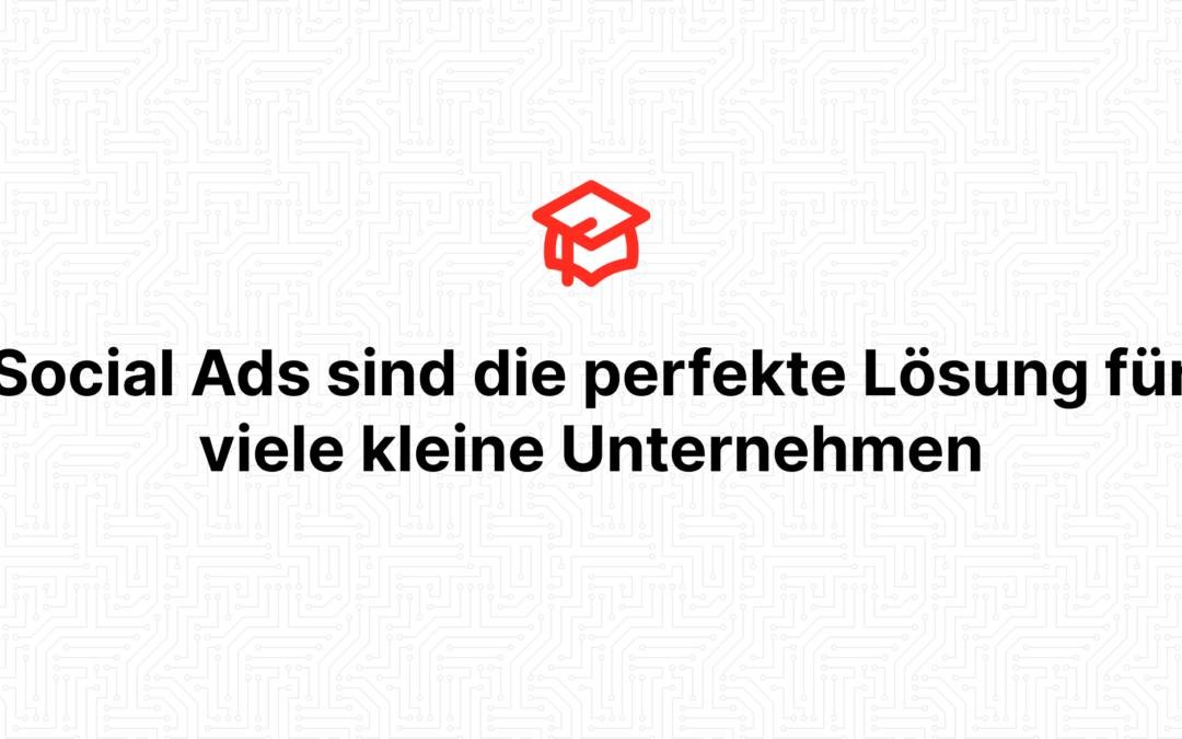 Social Ads sind die perfekte Lösung für viele kleine Unternehmen