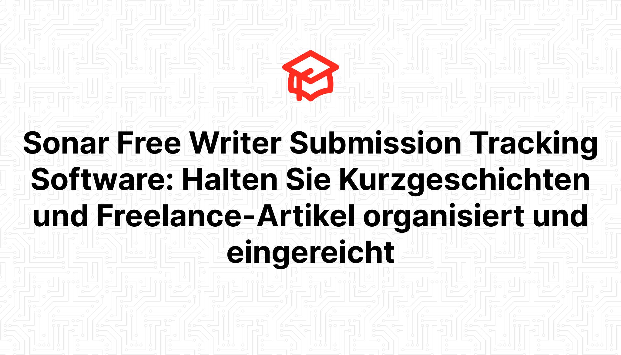 Sonar Free Writer Submission Tracking Software: Halten Sie Kurzgeschichten und Freelance-Artikel organisiert und eingereicht