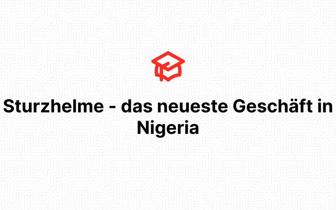Sturzhelme – das neueste Geschäft in Nigeria
