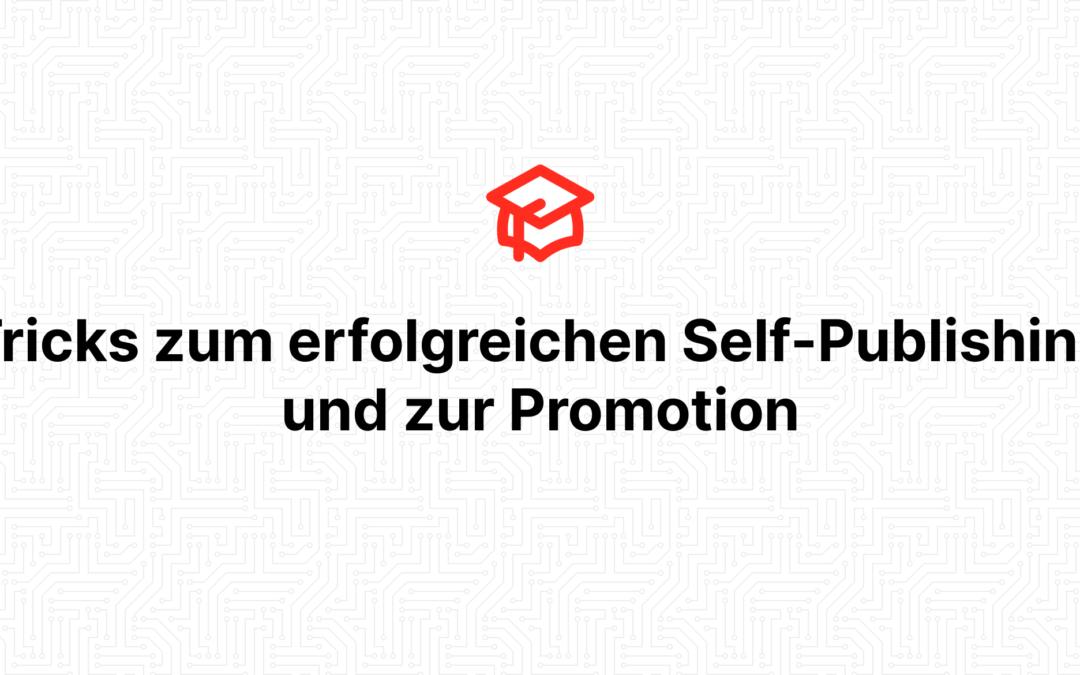Tricks zum erfolgreichen Self-Publishing und zur Promotion