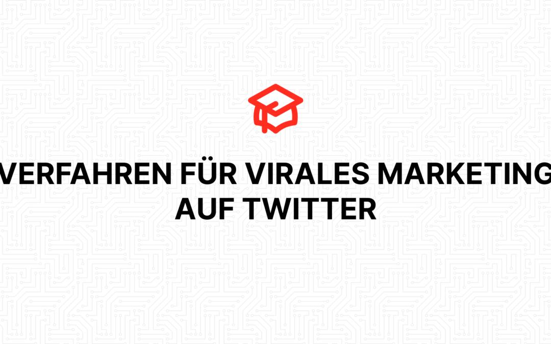 VERFAHREN FÜR VIRALES MARKETING AUF TWITTER