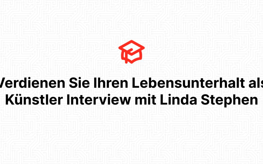Verdienen Sie Ihren Lebensunterhalt als Künstler Interview mit Linda Stephen