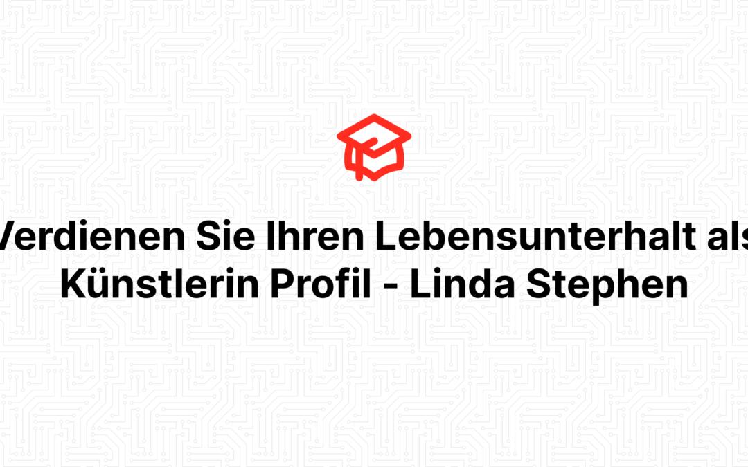 Verdienen Sie Ihren Lebensunterhalt als Künstlerin Profil – Linda Stephen