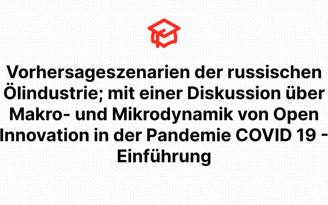 Vorhersageszenarien der russischen Ölindustrie; mit einer Diskussion über Makro- und Mikrodynamik von Open Innovation in der Pandemie COVID 19 – Einführung