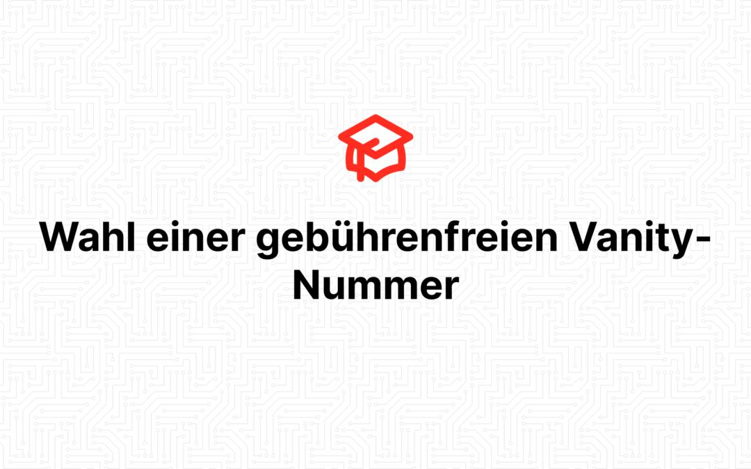 Wahl einer gebührenfreien Vanity-Nummer