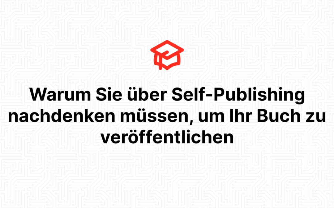 Warum Sie über Self-Publishing nachdenken müssen, um Ihr Buch zu veröffentlichen