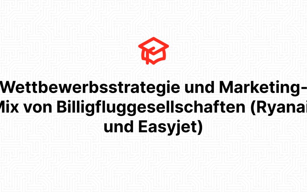 Wettbewerbsstrategie und Marketing-Mix von Billigfluggesellschaften (Ryanair und Easyjet)