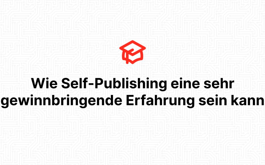 Wie Self-Publishing eine sehr gewinnbringende Erfahrung sein kann