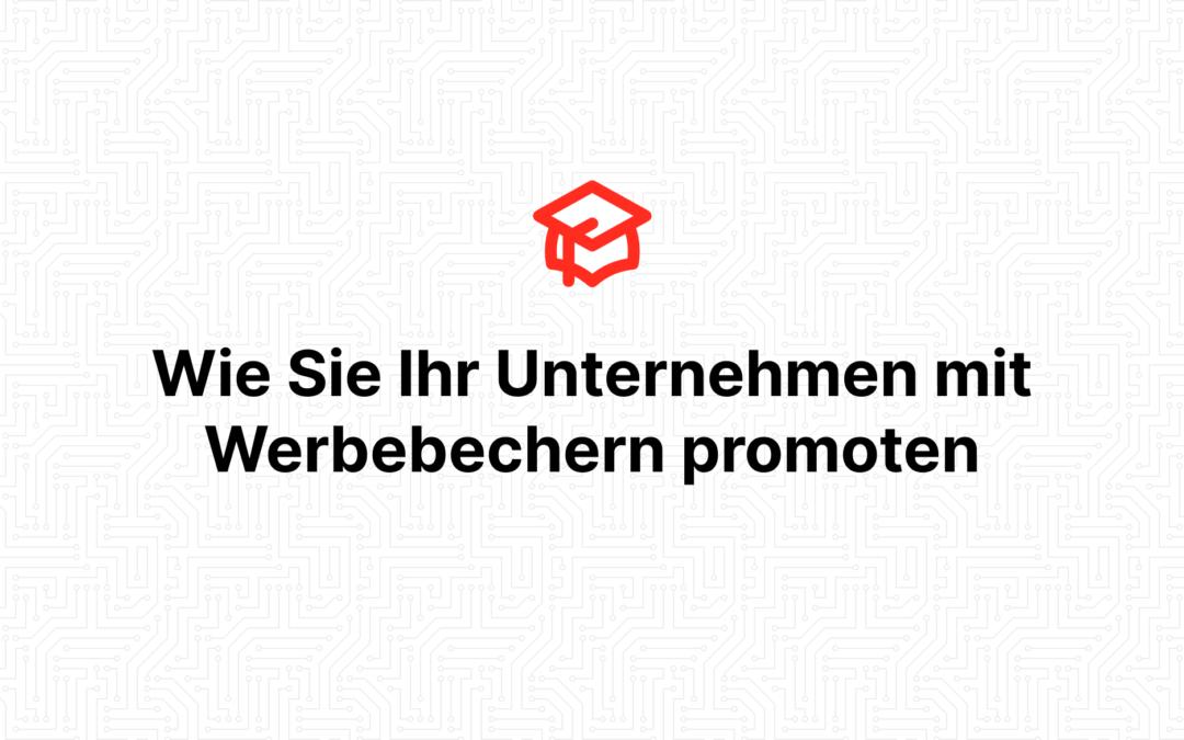 Wie Sie Ihr Unternehmen mit Werbebechern promoten