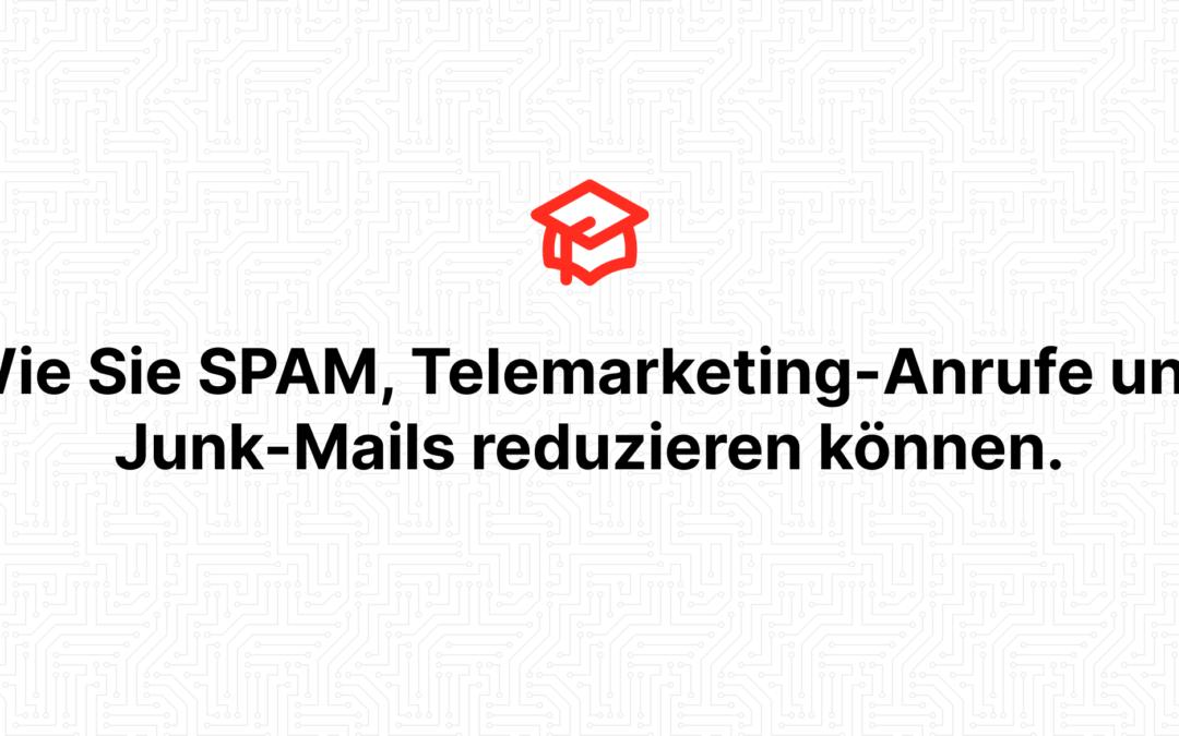 Wie Sie SPAM, Telemarketing-Anrufe und Junk-Mails reduzieren können.