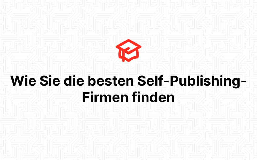 Wie Sie die besten Self-Publishing-Firmen finden