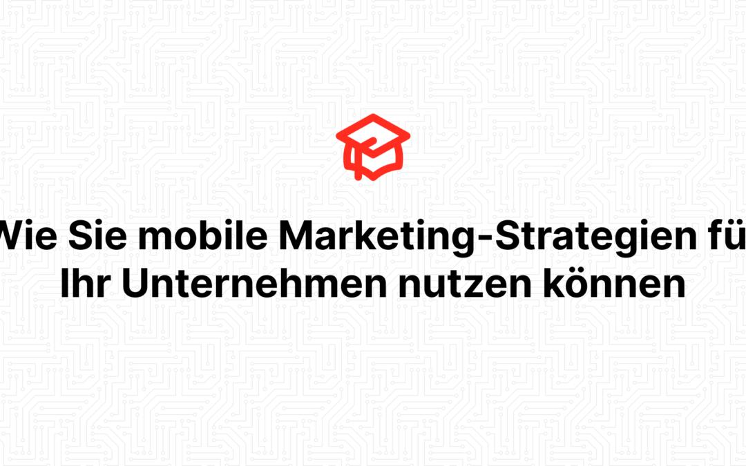 Wie Sie mobile Marketing-Strategien für Ihr Unternehmen nutzen können