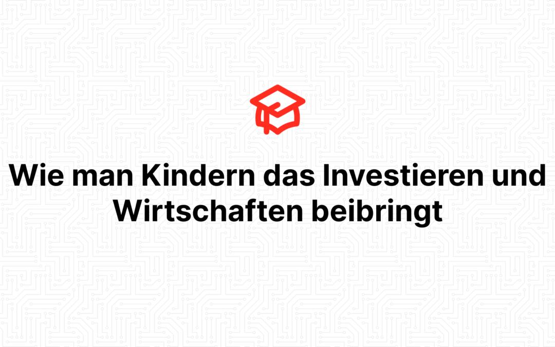 Wie man Kindern das Investieren und Wirtschaften beibringt