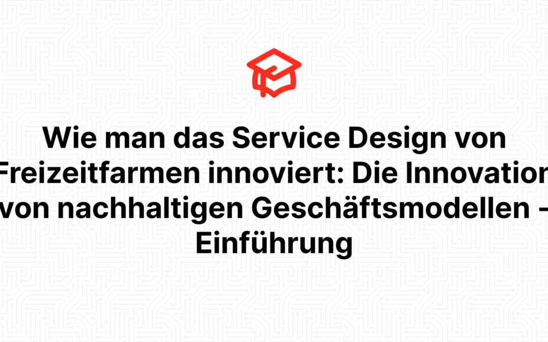 Wie man das Service Design von Freizeitfarmen innoviert: Die Innovation von nachhaltigen Geschäftsmodellen – Einführung
