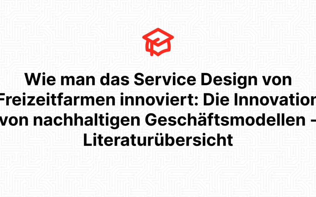 Wie man das Service Design von Freizeitfarmen innoviert: Die Innovation von nachhaltigen Geschäftsmodellen – Literaturübersicht