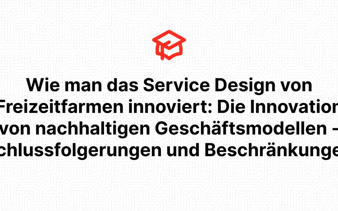 Wie man das Service Design von Freizeitfarmen innoviert: Die Innovation von nachhaltigen Geschäftsmodellen – Schlussfolgerungen und Beschränkungen