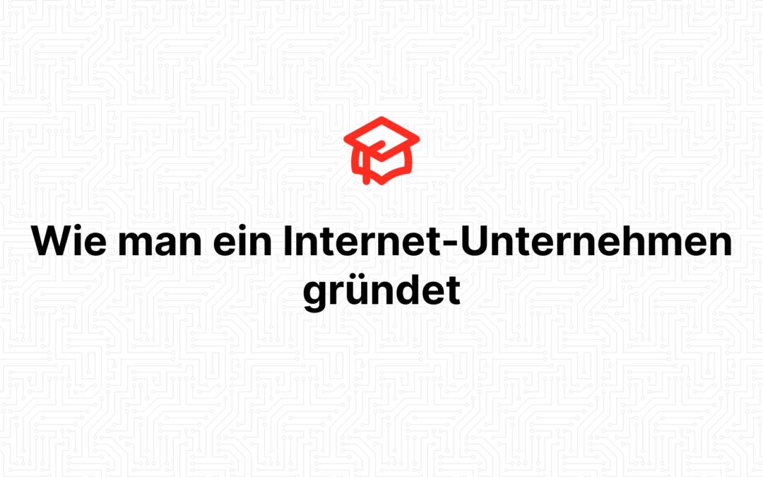 Wie man ein Internet-Unternehmen gründet