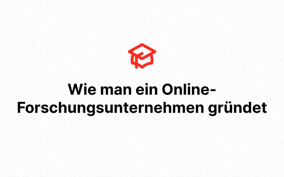Wie man ein Online-Forschungsunternehmen gründet