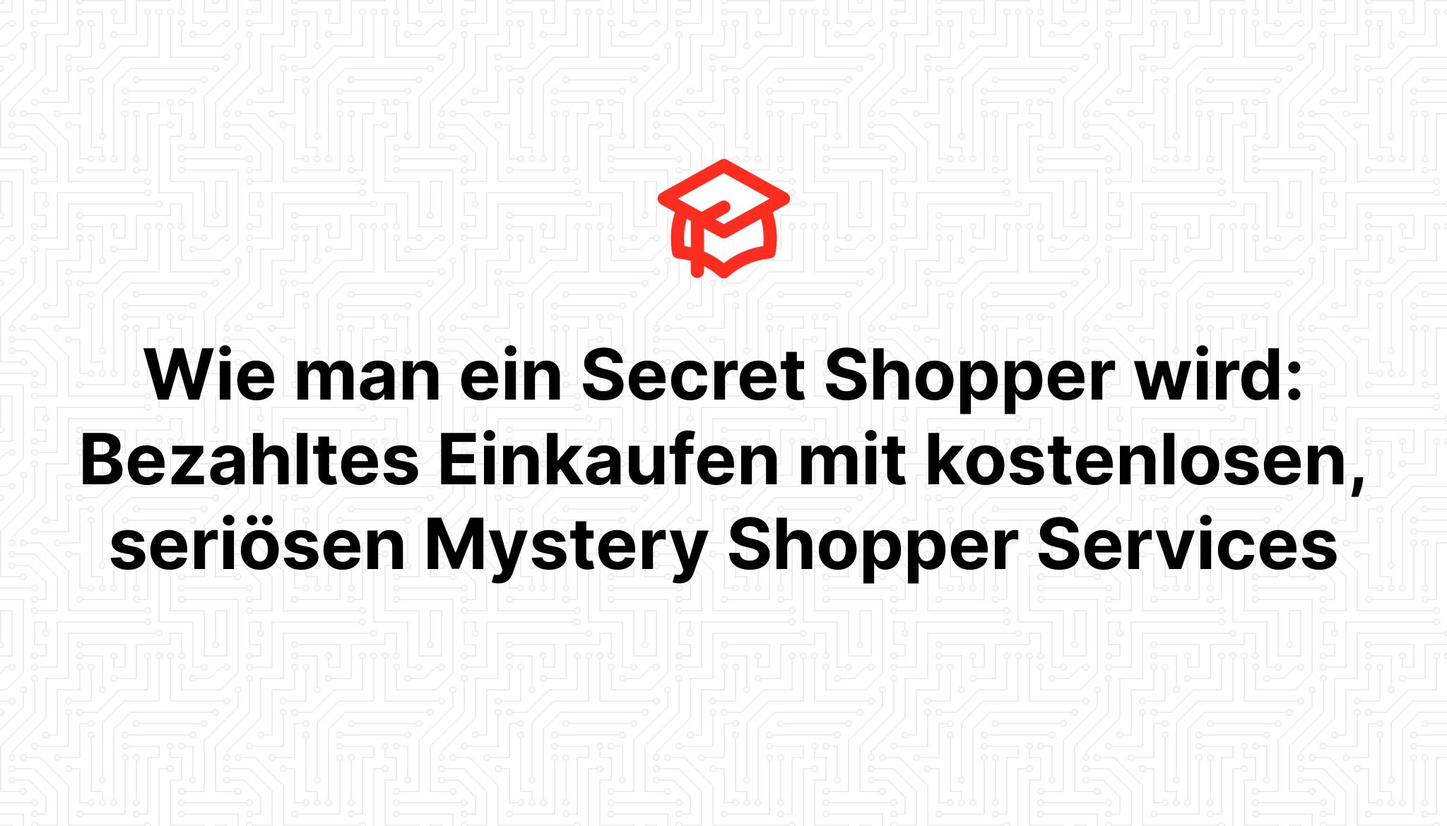 Wie man ein Secret Shopper wird: Bezahltes Einkaufen mit kostenlosen, seriösen Mystery Shopper Services