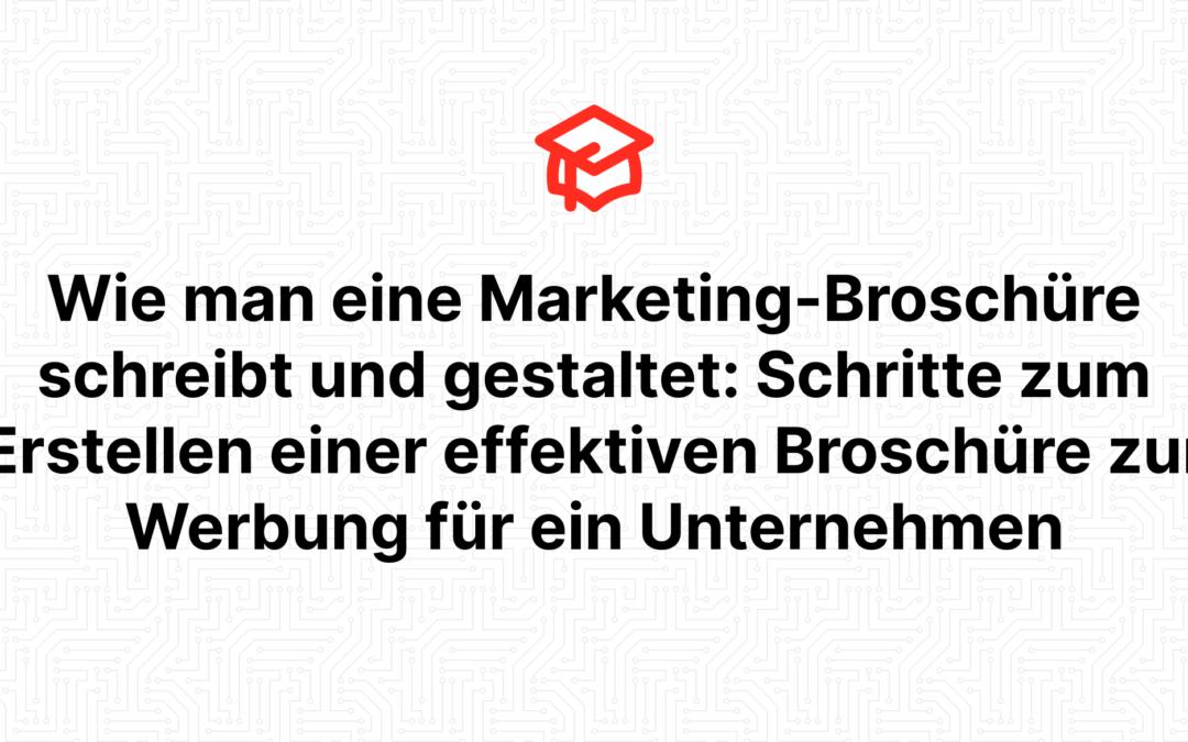 Wie man eine Marketing-Broschüre schreibt und gestaltet: Schritte zum Erstellen einer effektiven Broschüre zur Werbung für ein Unternehmen