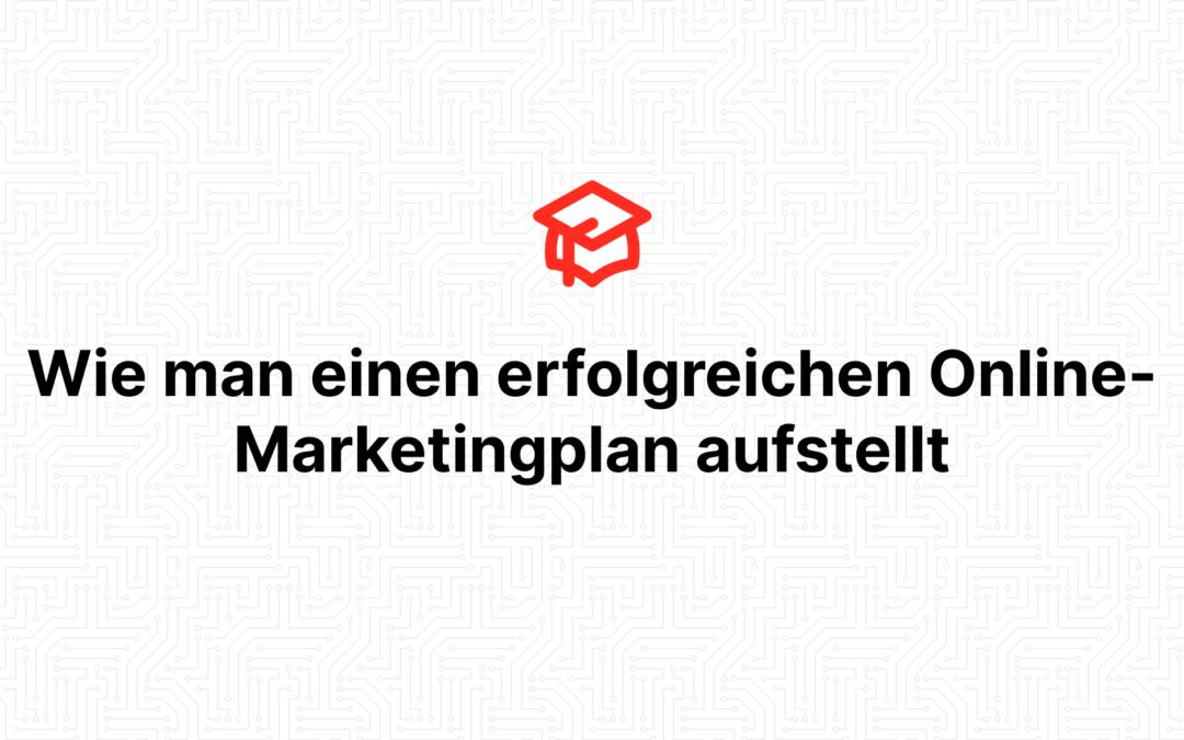 Wie man einen erfolgreichen Online-Marketingplan aufstellt