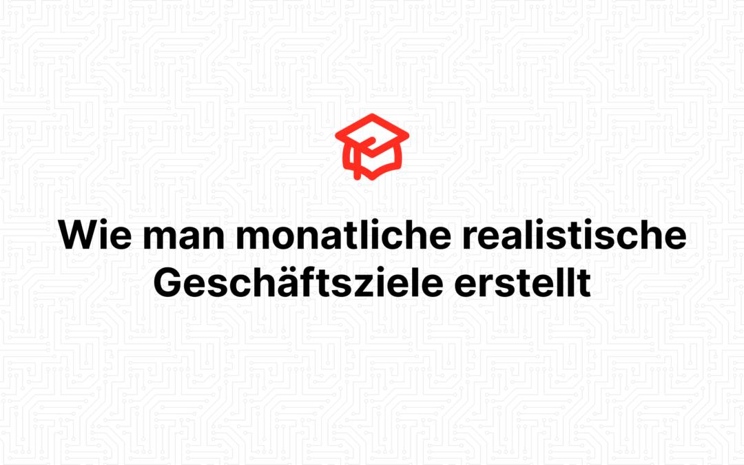 Wie man monatliche realistische Geschäftsziele erstellt